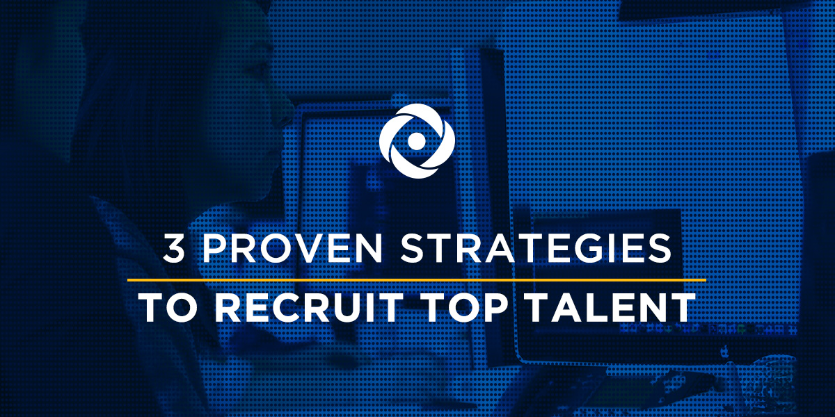 3 Proven Strategies to Recruit Top Talent