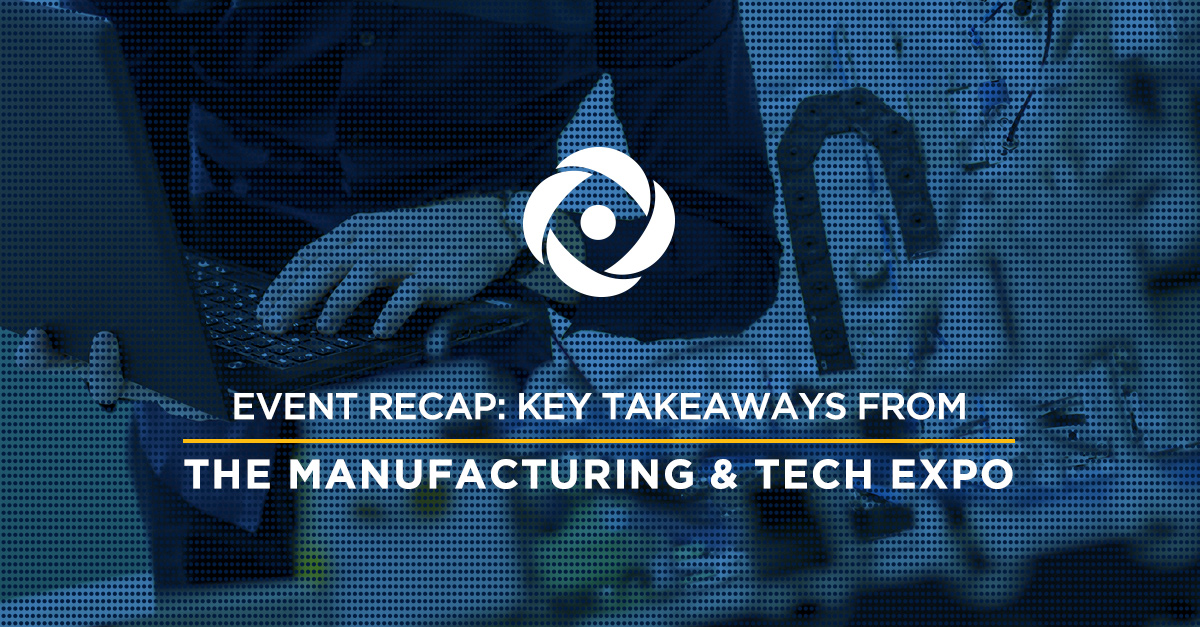 Manufacturing and Technology Conference & Expo: Key Takeaways